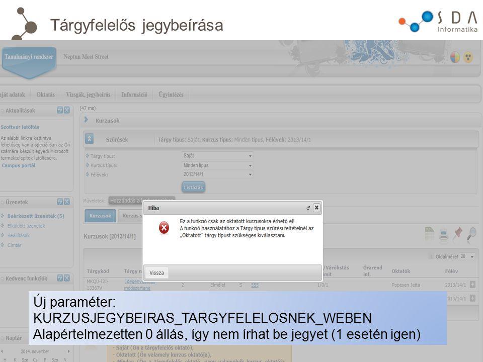 Tárgyfelelős jegybeírása Új paraméter: KURZUSJEGYBEIRAS_TARGYFELELOSNEK_WEBEN Alapértelmezetten 0 állás, így nem írhat be jegyet (1 esetén igen)