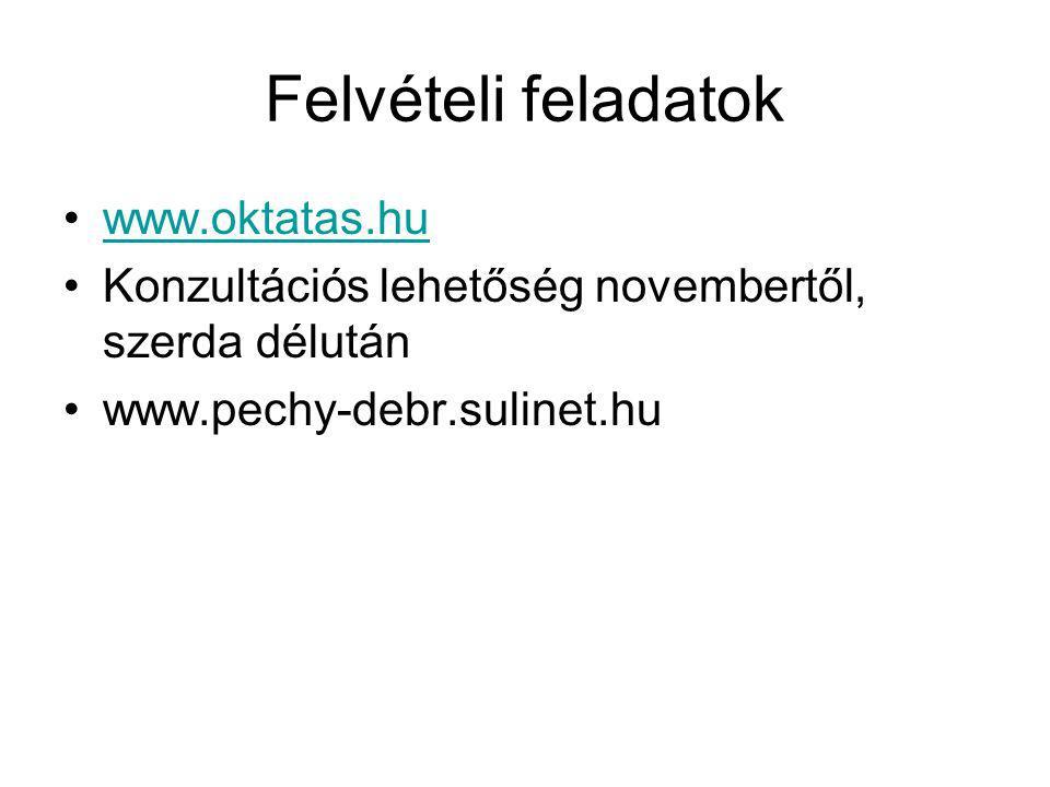 Felvételi feladatok www.oktatas.hu Konzultációs lehetőség novembertől, szerda délután www.pechy-debr.sulinet.hu