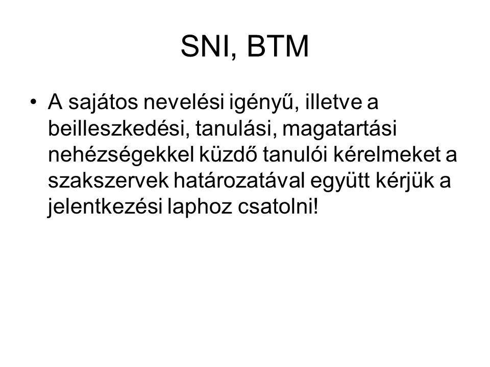 SNI, BTM A sajátos nevelési igényű, illetve a beilleszkedési, tanulási, magatartási nehézségekkel küzdő tanulói kérelmeket a szakszervek határozatával együtt kérjük a jelentkezési laphoz csatolni!