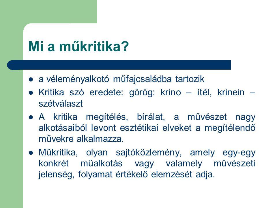 Mi a műkritika? a véleményalkotó műfajcsaládba tartozik Kritika szó eredete: görög: krino – ítél, krinein – szétválaszt A kritika megítélés, bírálat,