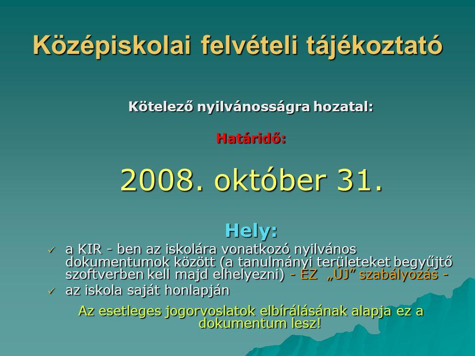 Középiskolai felvételi tájékoztató Kötelező nyilvánosságra hozatal: Határidő: 2008.