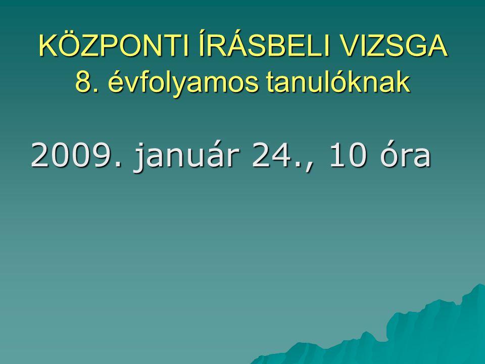 KÖZPONTI ÍRÁSBELI VIZSGA 8. évfolyamos tanulóknak 2009. január 24., 10 óra