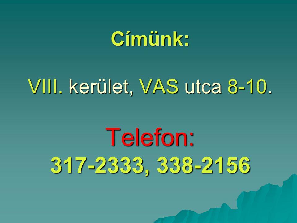 Címünk: VIII. kerület, VAS utca 8-10. Telefon: 317-2333, 338-2156