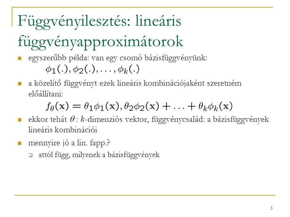 5 Függvényilesztés: lineáris függvényapproximátorok egyszerűbb példa: van egy csomó bázisfüggvényünk: a közelítő függvényt ezek lineáris kombinációjak
