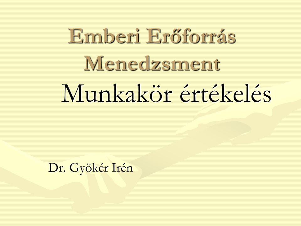 Dr.Gyökér Irén - Emberi Erőforrás Menedzsment MBA12 Munkakör értékelési sémák Új sémák (pl.