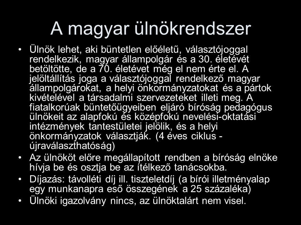 A magyar ülnökrendszer Ülnök lehet, aki büntetlen előéletű, választójoggal rendelkezik, magyar állampolgár és a 30. életévét betöltötte, de a 70. élet