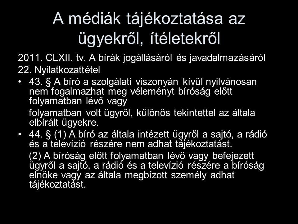 A médiák tájékoztatása az ügyekről, ítéletekről 2011. CLXII. tv. A bírák jogállásáról és javadalmazásáról 22. Nyilatkozattétel 43. § A bíró a szolgála