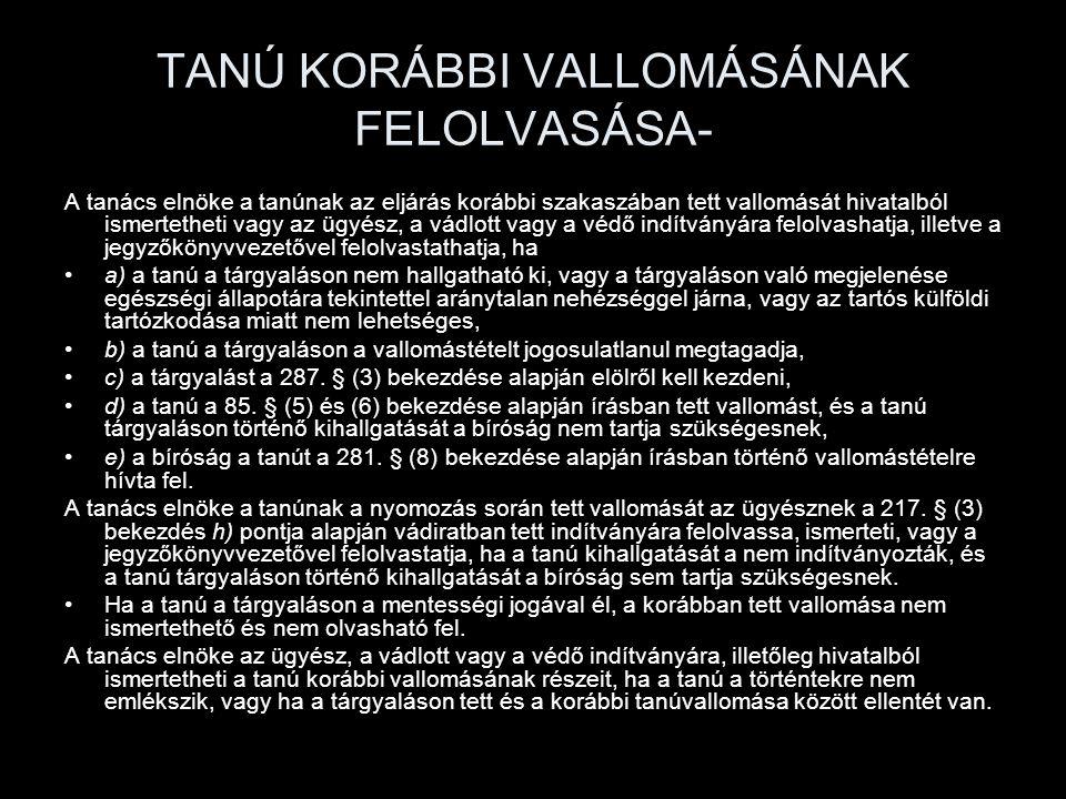 TANÚ KORÁBBI VALLOMÁSÁNAK FELOLVASÁSA- A tanács elnöke a tanúnak az eljárás korábbi szakaszában tett vallomását hivatalból ismertetheti vagy az ügyész