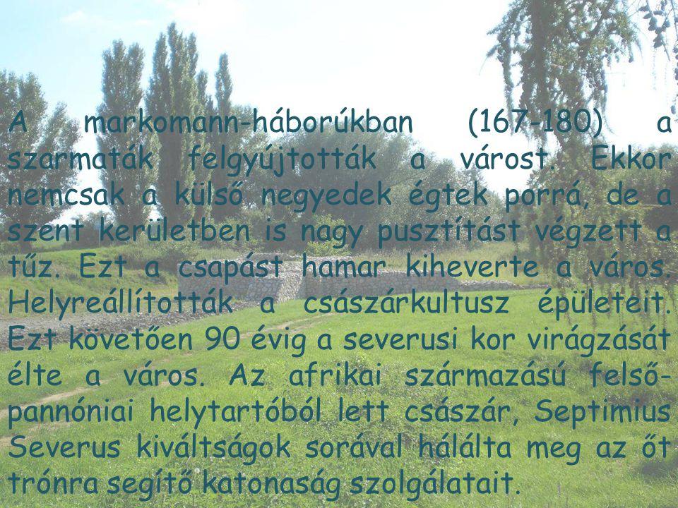 A markomann-háborúkban (167-180) a szarmaták felgyújtották a várost. Ekkor nemcsak a külső negyedek égtek porrá, de a szent kerületben is nagy pusztít