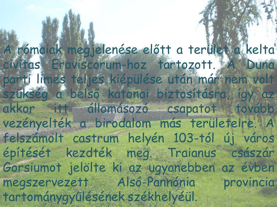 A rómaiak megjelenése előtt a terület a kelta civitas Eraviscorum-hoz tartozott. A Duna parti limes teljes kiépülése után már nem volt szükség a belső