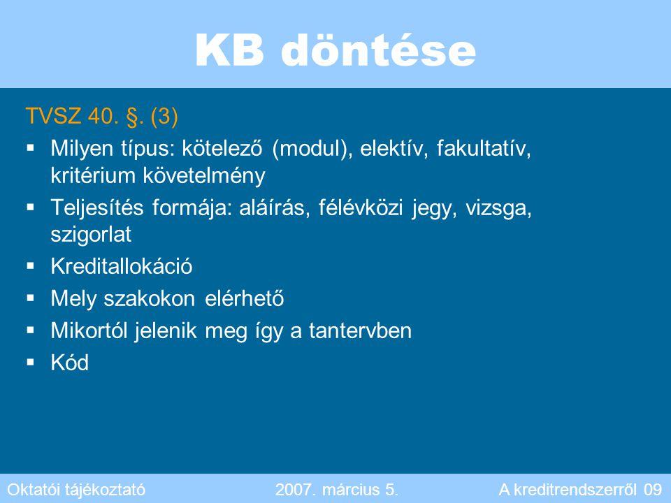 KB döntése TVSZ 40. §. (3)  Milyen típus: kötelező (modul), elektív, fakultatív, kritérium követelmény  Teljesítés formája: aláírás, félévközi jegy,
