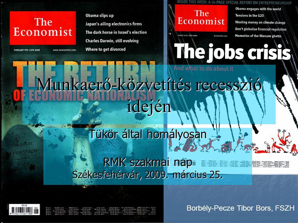 Munkaerő-közvetítés recesszió idején Tükör által homályosan RMK szakmai nap Székesfehérvár, 2009. március 25. Borbély-Pecze Tibor Bors, FSZH