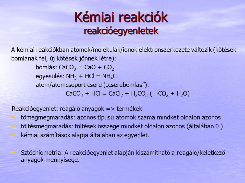 Kémiai reakciók reakcióegyenletek A kémiai reakciókban atomok/molekulák/ionok elektronszerkezete változik (kötések bomlanak fel, új kötések jönnek lét