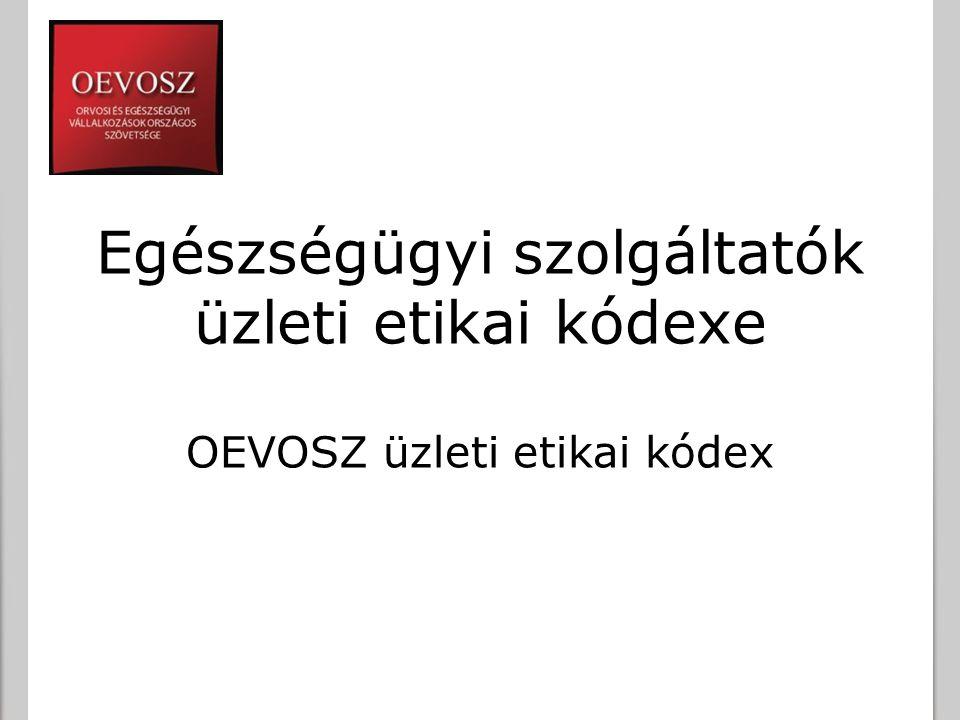 Egészségügyi szolgáltatók üzleti etikai kódexe OEVOSZ üzleti etikai kódex