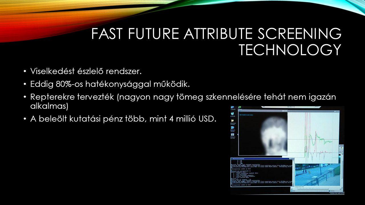 FAST FUTURE ATTRIBUTE SCREENING TECHNOLOGY Viselkedést észlelő rendszer. Eddig 80%-os hatékonysággal működik. Repterekre tervezték (nagyon nagy tömeg