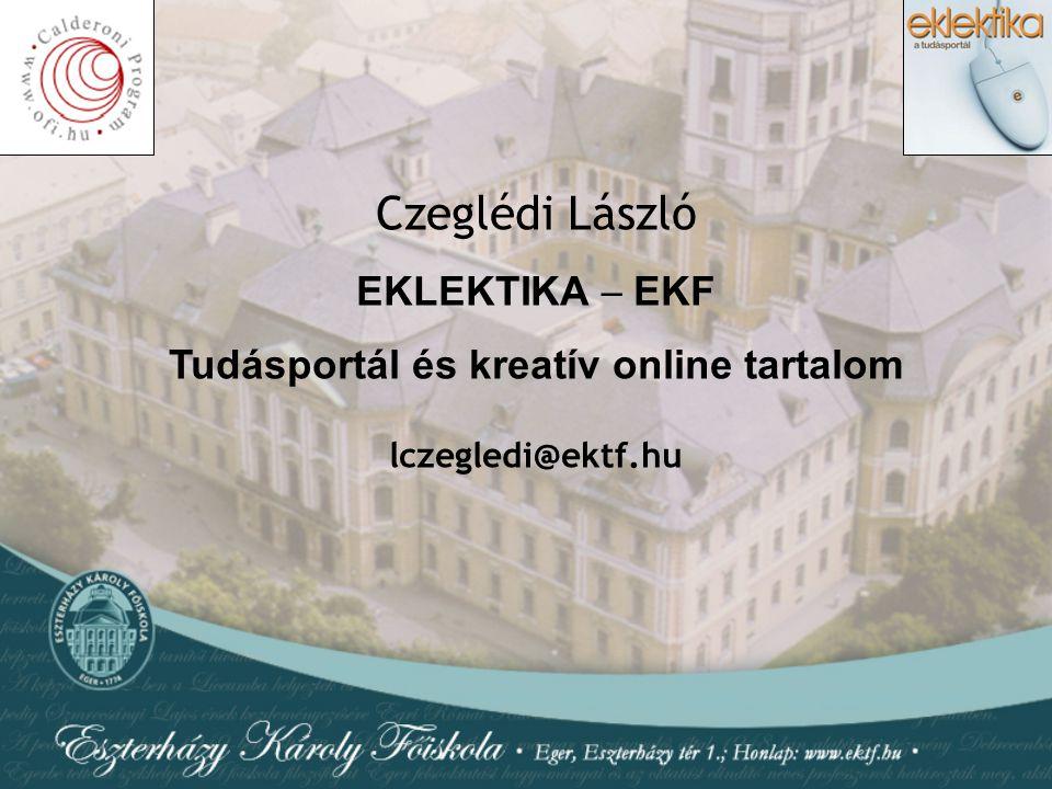 Czeglédi László EKLEKTIKA  EKF Tudásportál és kreatív online tartalom lczegledi@ektf.hu