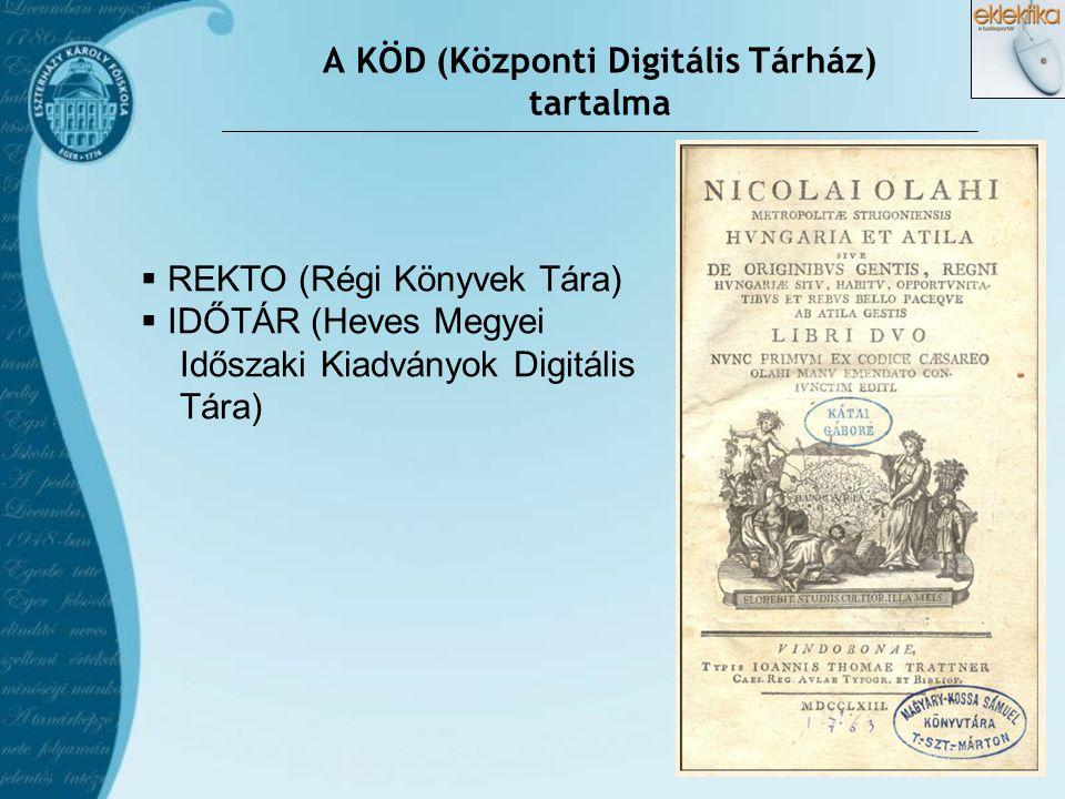 A KÖD (Központi Digitális Tárház) tartalma  REKTO (Régi Könyvek Tára)  IDŐTÁR (Heves Megyei Időszaki Kiadványok Digitális Tára)