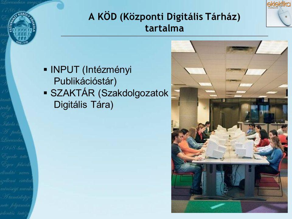 A KÖD (Központi Digitális Tárház) tartalma  INPUT (Intézményi Publikációstár)  SZAKTÁR (Szakdolgozatok Digitális Tára)
