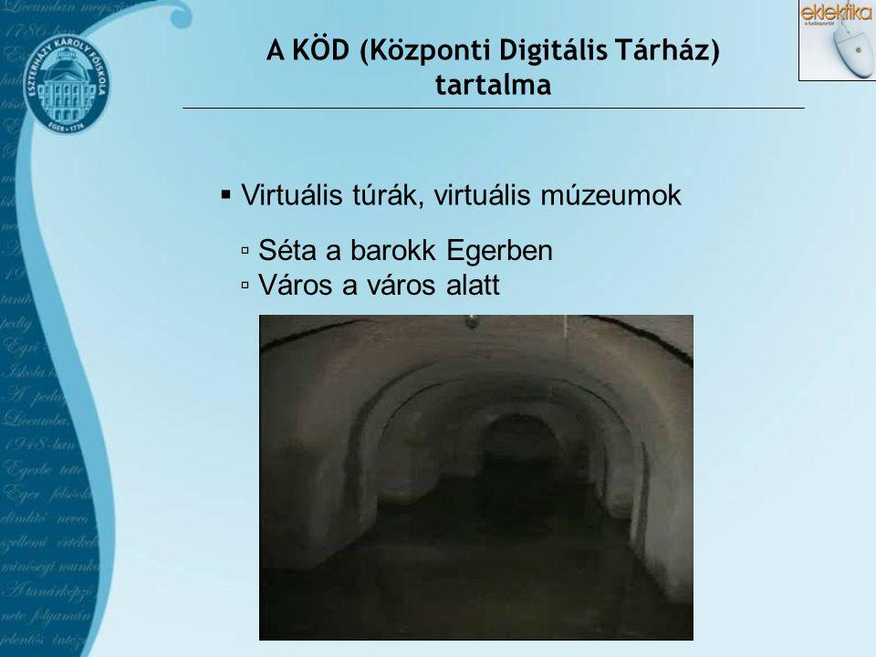  Virtuális túrák, virtuális múzeumok ▫ Séta a barokk Egerben ▫ Város a város alatt A KÖD (Központi Digitális Tárház) tartalma