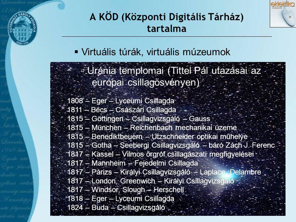  Virtuális túrák, virtuális múzeumok ▫ Uránia templomai (Tittel Pál utazásai az európai csillagösvényen) A KÖD (Központi Digitális Tárház) tartalma 1