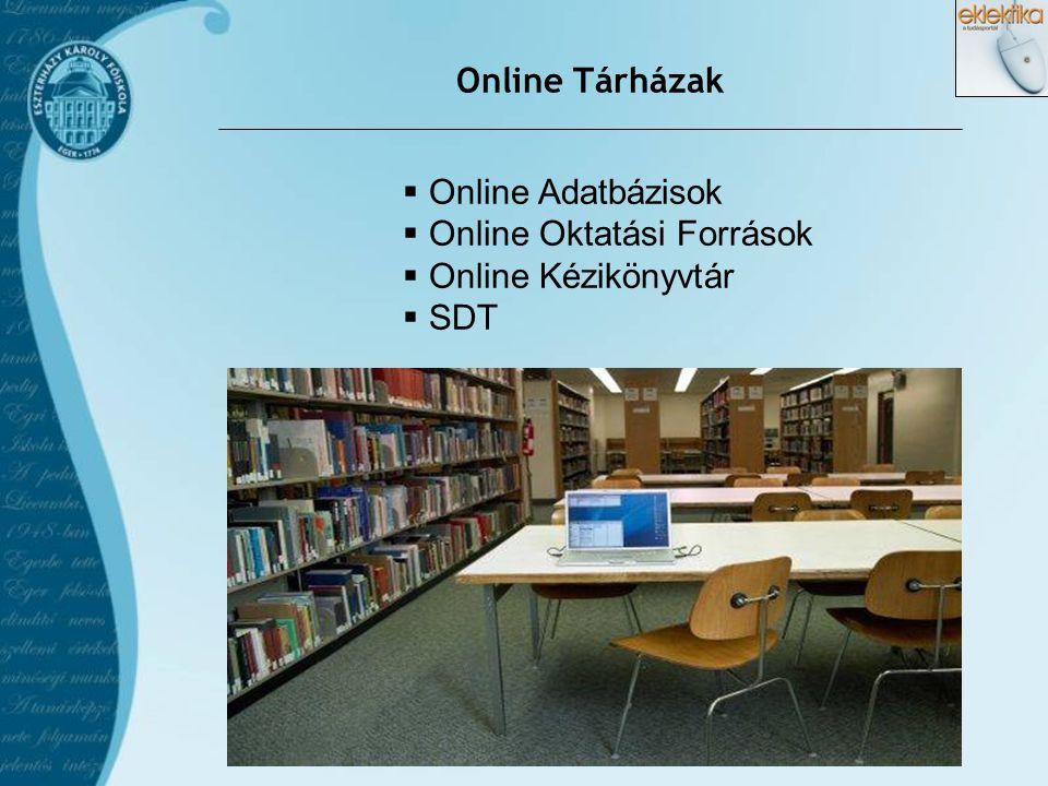 Online Tárházak  Online Adatbázisok  Online Oktatási Források  Online Kézikönyvtár  SDT