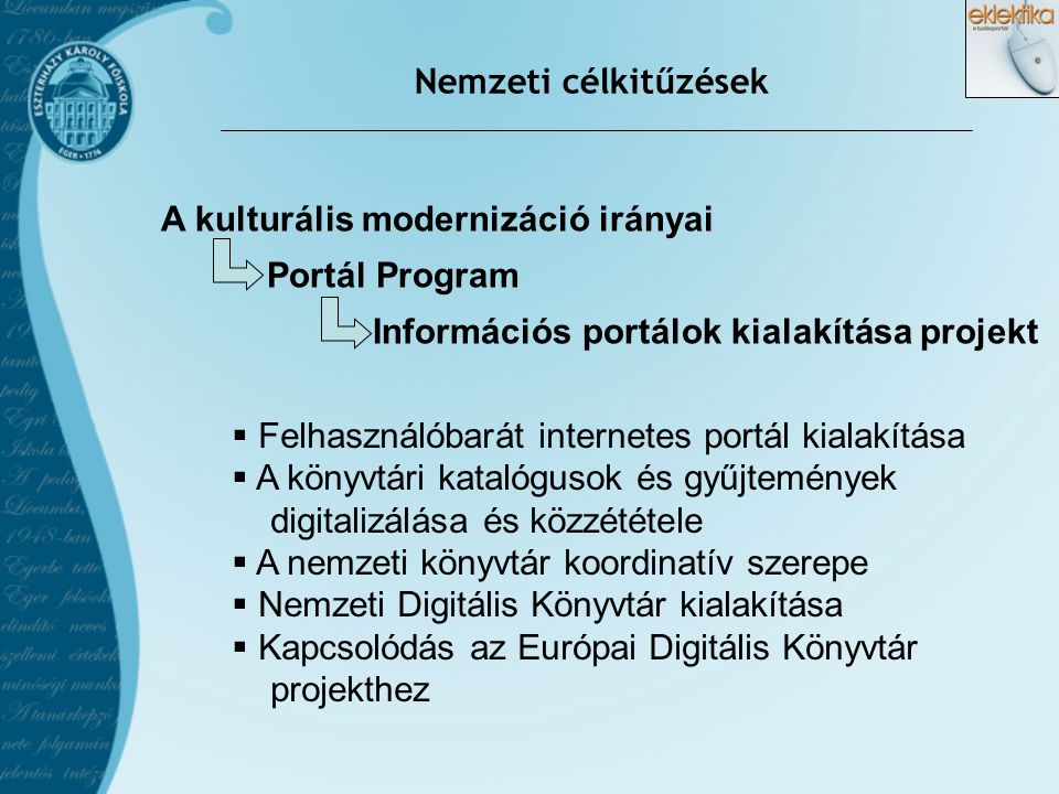Az EKLEKTIKA projekt célja  A források elérése egyetlen szabványos elektronikus felületen  A hagyományos és az e-learning alapú képzés, valamint a tudományos kutatás önálló tudásbázissal való támogatása  Más tudásbázisok szervezett és rendszerezett módon történő elérése  Kreatív, interaktív és személyre szabott szolgáltatások  A többnyelvűség szempontjának érvényesítése