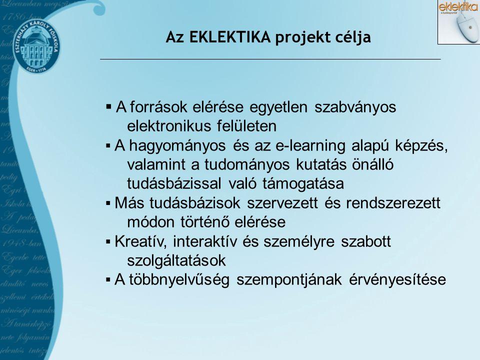 Az EKLEKTIKA projekt célja  A források elérése egyetlen szabványos elektronikus felületen  A hagyományos és az e-learning alapú képzés, valamint a t