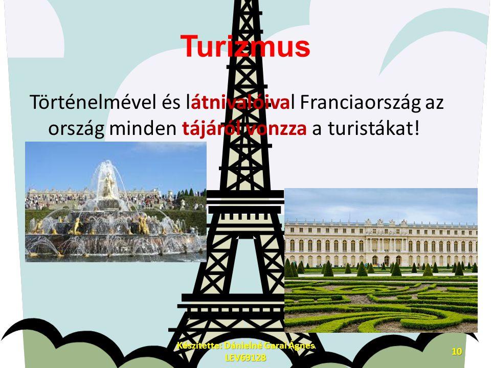Turizmus Történelmével és látnivalóival Franciaország az ország minden tájáról vonzza a turistákat! Készítette: Dánielné Garai Ágnes LEV69128 10