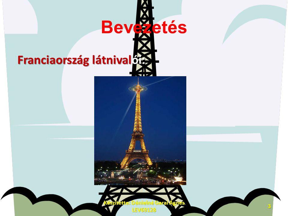 Bevezetés Franciaország látnivalói: Készítette: Dánielné Garai Ágnes LEV69128 3