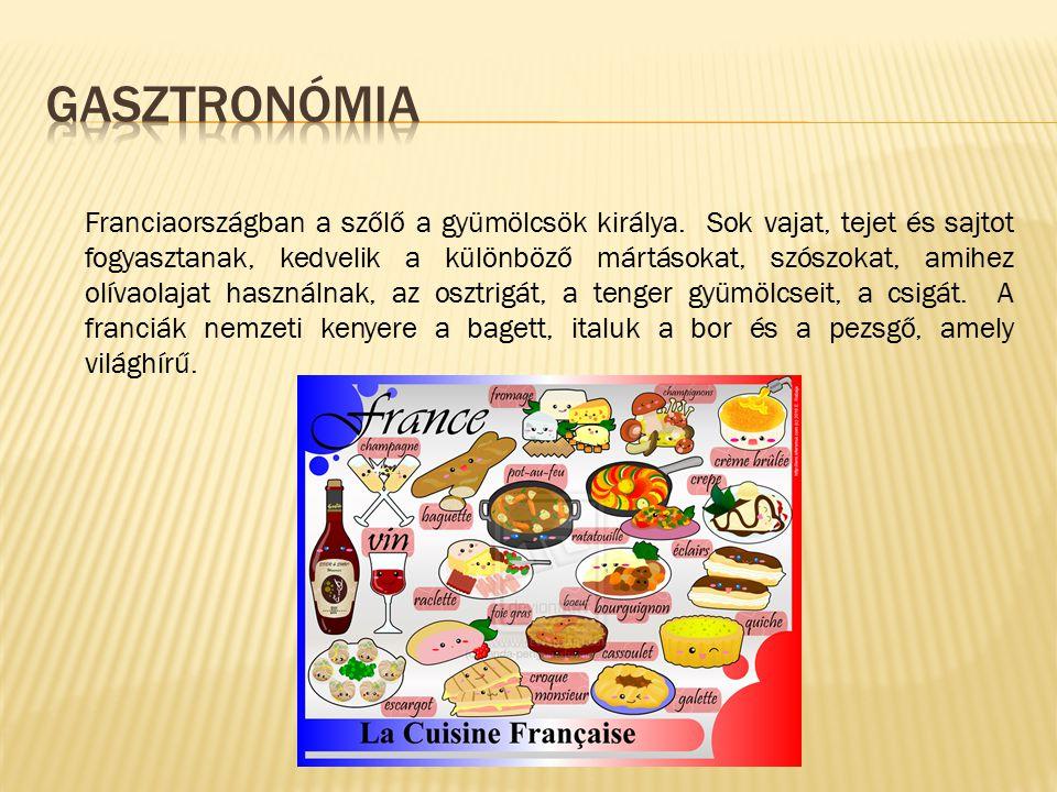 Franciaországban a szőlő a gyümölcsök királya. Sok vajat, tejet és sajtot fogyasztanak, kedvelik a különböző mártásokat, szószokat, amihez olívaolajat