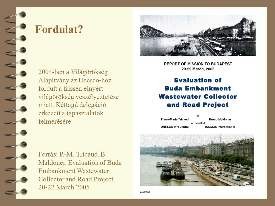 24 Forrás: P.-M. Tricaud. B. Maldoner. Evaluation of Buda Embankment Wastewater Collector and Road Project 20-22 March 2005. 2004-ben a Világörökség A