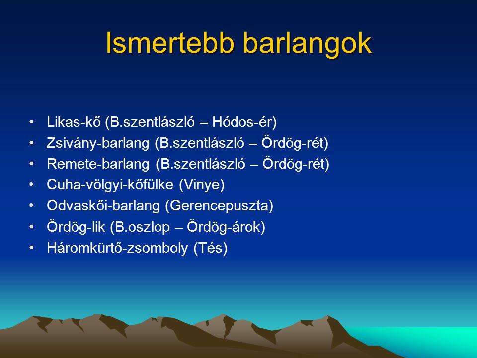 Ismertebb barlangok Likas-kő (B.szentlászló – Hódos-ér) Zsivány-barlang (B.szentlászló – Ördög-rét) Remete-barlang (B.szentlászló – Ördög-rét) Cuha-völgyi-kőfülke (Vinye) Odvaskői-barlang (Gerencepuszta) Ördög-lik (B.oszlop – Ördög-árok) Háromkürtő-zsomboly (Tés)