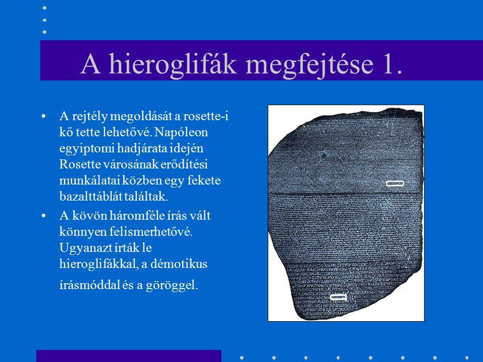A hieroglifák megfejtése 1. A rejtély megoldását a rosette-i kő tette lehetővé. Napóleon egyiptomi hadjárata idején Rosette városának erődítési munkál