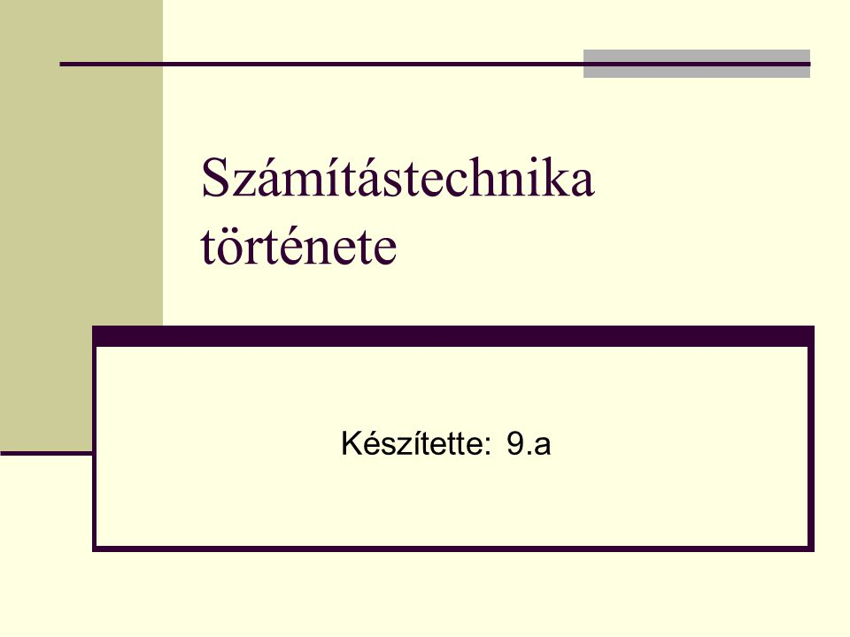 Számítástechnika története Készítette: 9.a