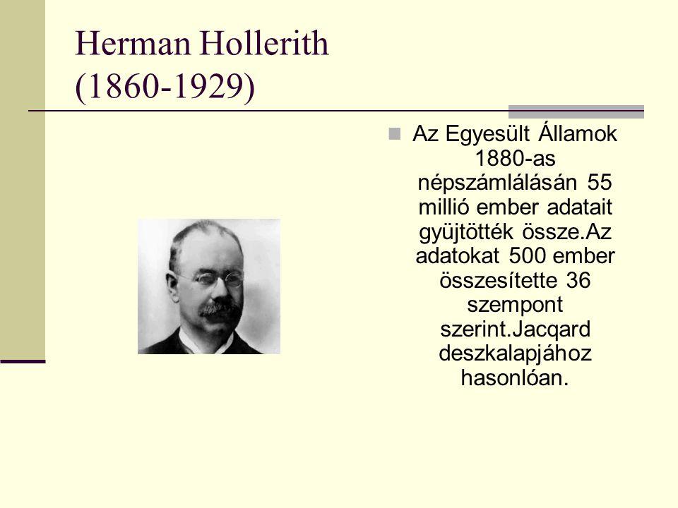 Herman Hollerith (1860-1929) Az Egyesült Államok 1880-as népszámlálásán 55 millió ember adatait gyüjtötték össze.Az adatokat 500 ember összesítette 36