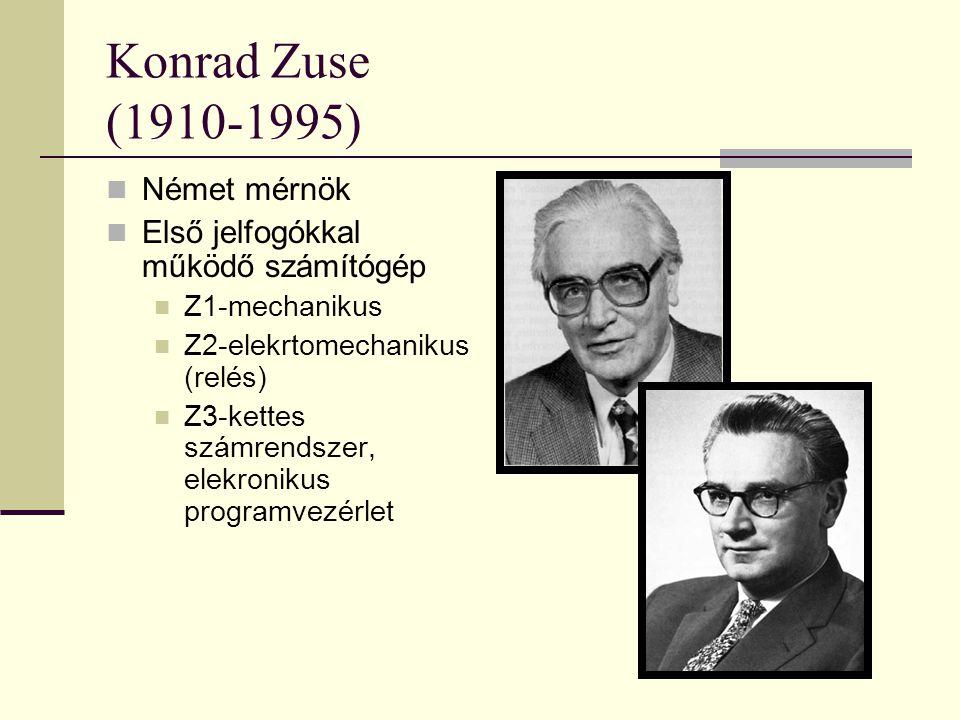 Konrad Zuse (1910-1995) Német mérnök Első jelfogókkal működő számítógép Z1-mechanikus Z2-elekrtomechanikus (relés) Z3-kettes számrendszer, elekronikus