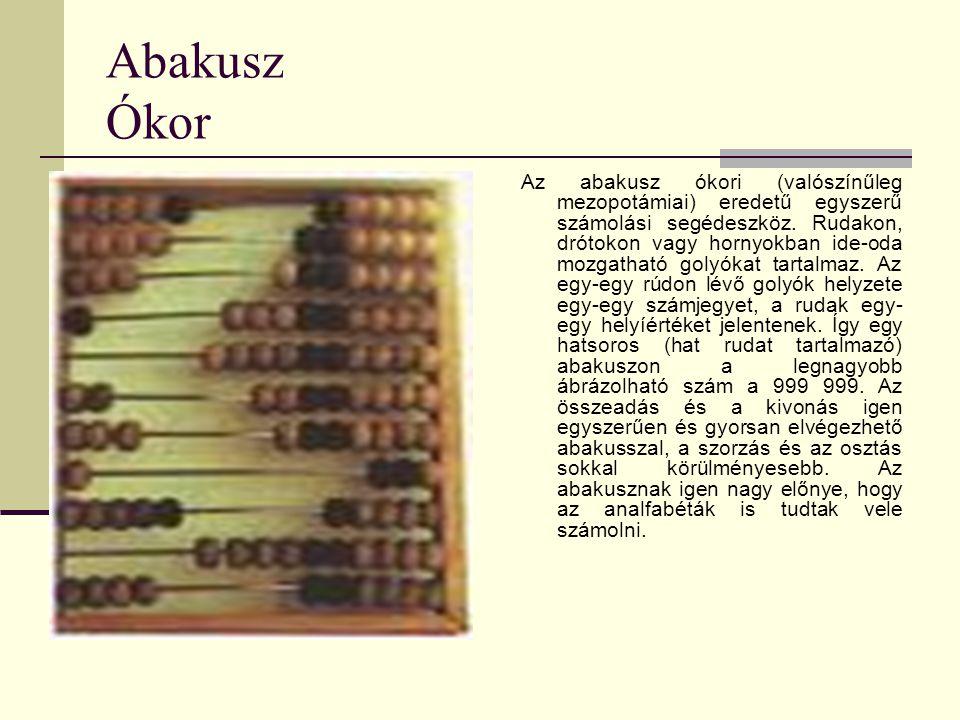 Abakusz Ókor Az abakusz ókori (valószínűleg mezopotámiai) eredetű egyszerű számolási segédeszköz. Rudakon, drótokon vagy hornyokban ide-oda mozgatható