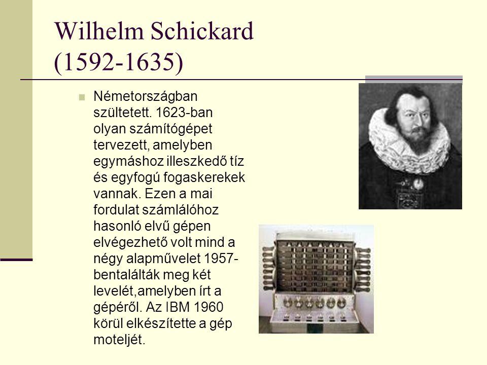 Wilhelm Schickard (1592-1635) Németországban szültetett. 1623-ban olyan számítógépet tervezett, amelyben egymáshoz illeszkedő tíz és egyfogú fogaskere