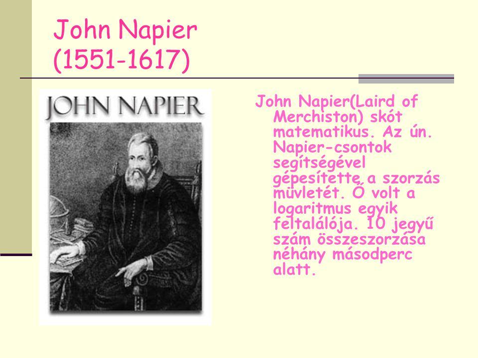 John Napier (1551-1617) John Napier(Laird of Merchiston) skót matematikus. Az ún. Napier-csontok segítségével gépesítette a szorzás müvletét. Ő volt a