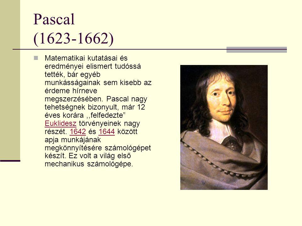 Pascal (1623-1662) Matematikai kutatásai és eredményei elismert tudóssá tették, bár egyéb munkásságainak sem kisebb az érdeme hírneve megszerzésében.