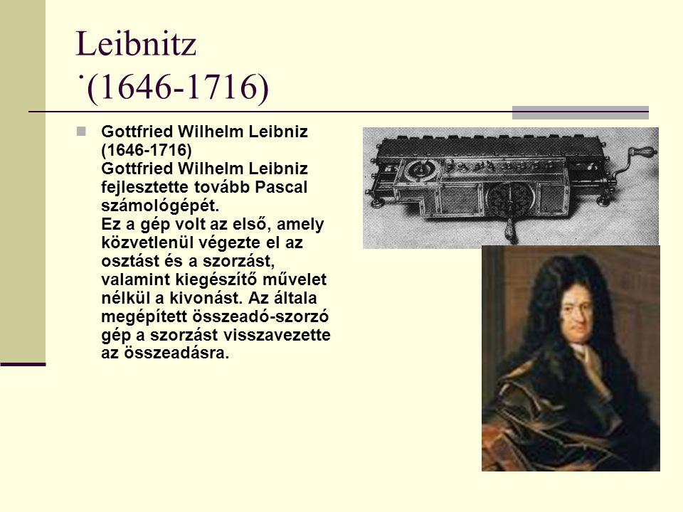Leibnitz ˙(1646-1716) Gottfried Wilhelm Leibniz (1646-1716) Gottfried Wilhelm Leibniz fejlesztette tovább Pascal számológépét. Ez a gép volt az első,