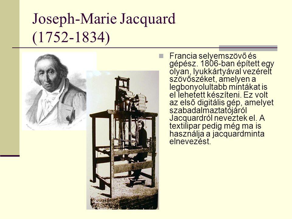 Joseph-Marie Jacquard (1752-1834) Francia selyemszövő és gépész. 1806-ban épített egy olyan, lyukkártyával vezérelt szövőszéket, amelyen a legbonyolul