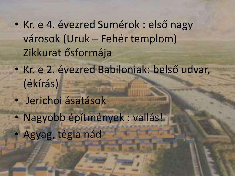 Kr. e 4. évezred Sumérok : első nagy városok (Uruk – Fehér templom) Zikkurat ősformája Kr. e 2. évezred Babiloniak: belső udvar, (ékírás) Jerichoi ása