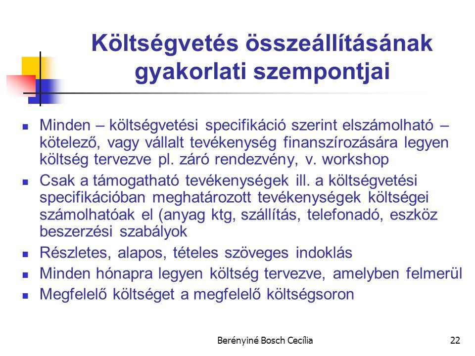 Berényiné Bosch Cecília22 Költségvetés összeállításának gyakorlati szempontjai Minden – költségvetési specifikáció szerint elszámolható – kötelező, vagy vállalt tevékenység finanszírozására legyen költség tervezve pl.