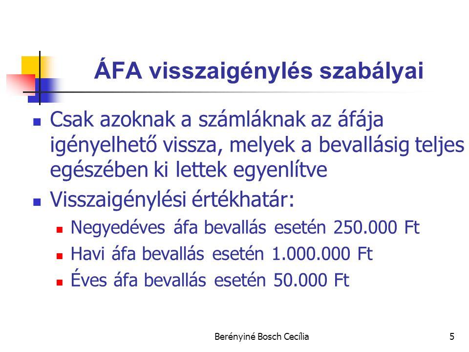 Berényiné Bosch Cecília5 ÁFA visszaigénylés szabályai Csak azoknak a számláknak az áfája igényelhető vissza, melyek a bevallásig teljes egészében ki lettek egyenlítve Visszaigénylési értékhatár: Negyedéves áfa bevallás esetén 250.000 Ft Havi áfa bevallás esetén 1.000.000 Ft Éves áfa bevallás esetén 50.000 Ft