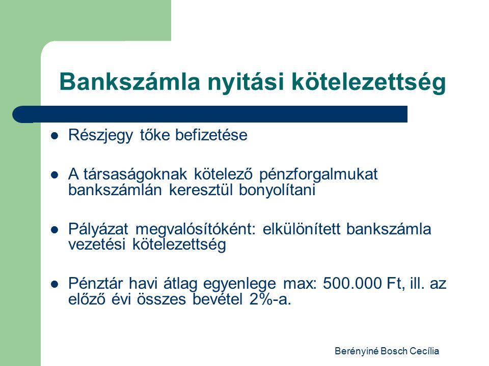 Berényiné Bosch Cecília Bankszámla nyitási kötelezettség Részjegy tőke befizetése A társaságoknak kötelező pénzforgalmukat bankszámlán keresztül bonyolítani Pályázat megvalósítóként: elkülönített bankszámla vezetési kötelezettség Pénztár havi átlag egyenlege max: 500.000 Ft, ill.