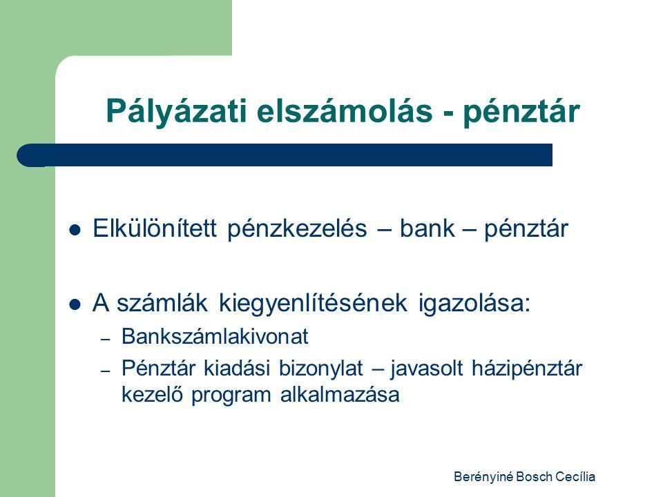 Berényiné Bosch Cecília Pályázati elszámolás - pénztár Elkülönített pénzkezelés – bank – pénztár A számlák kiegyenlítésének igazolása: – Bankszámlakivonat – Pénztár kiadási bizonylat – javasolt házipénztár kezelő program alkalmazása