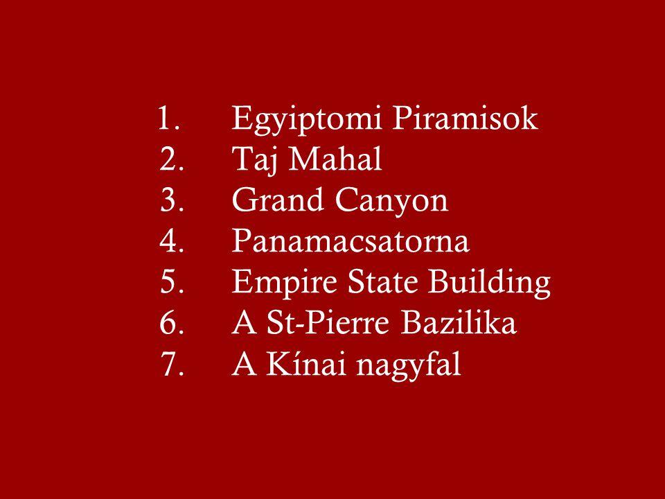 1.Egyiptomi Piramisok 2. Taj Mahal 3. Grand Canyon 4.