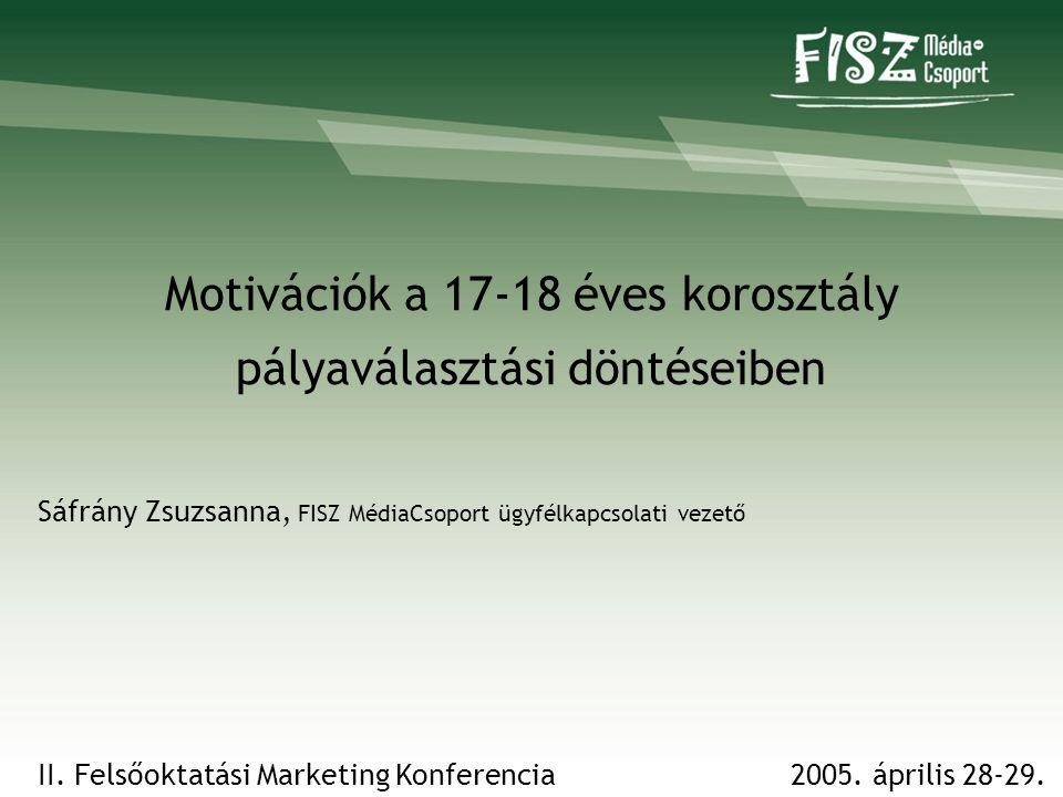 Motivációk a 17-18 éves korosztály pályaválasztási döntéseiben Sáfrány Zsuzsanna, FISZ MédiaCsoport ügyfélkapcsolati vezető 2005.