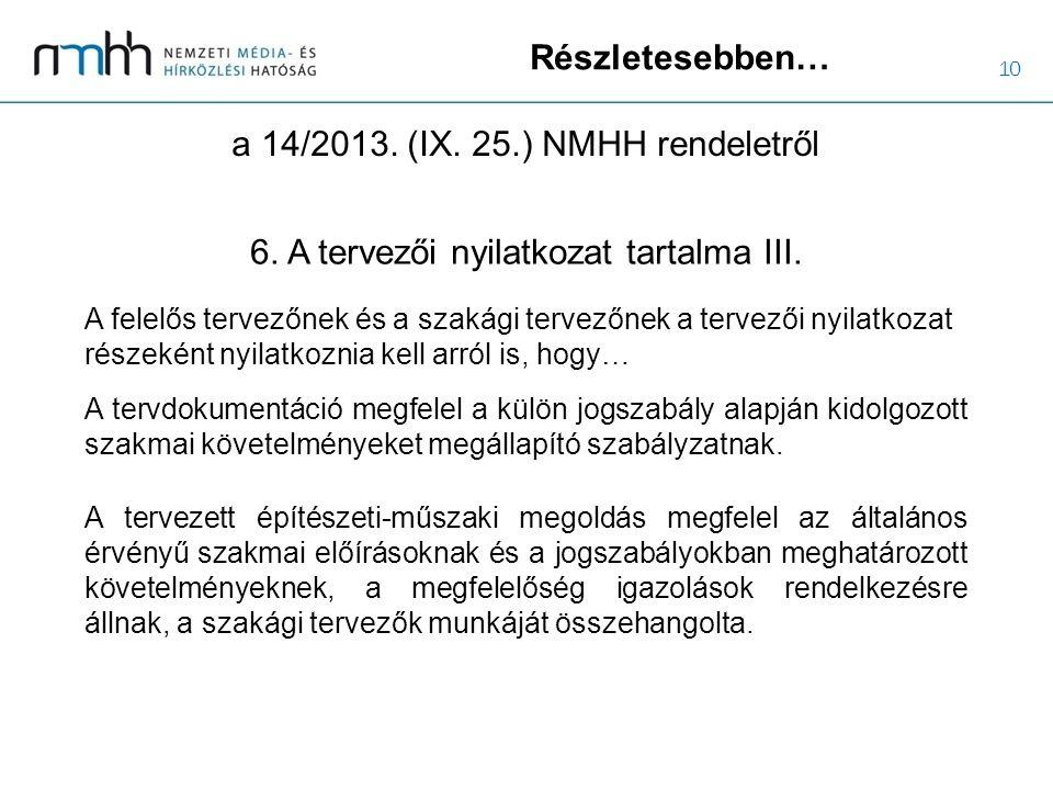 10 Részletesebben… a 14/2013. (IX. 25.) NMHH rendeletről 6. A tervezői nyilatkozat tartalma III. A felelős tervezőnek és a szakági tervezőnek a tervez